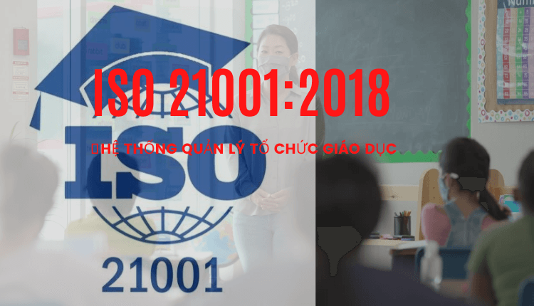 Chứng nhận ISO 21001 – hệ thống quản lý tổ chức giáo dục
