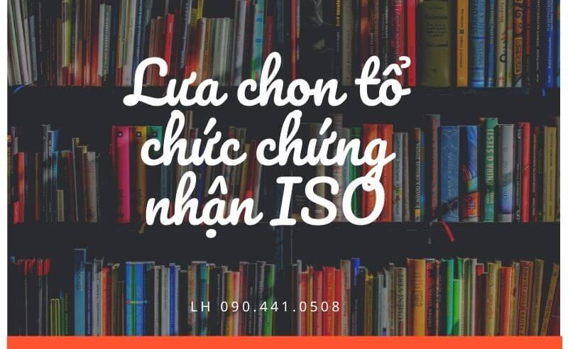 Lựa chọn tổ chức chứng nhận ISO