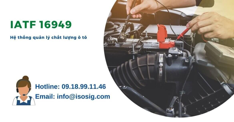 TIÊU CHUẨN IATF 16949 là gì? TIÊU CHUẨN IATF 16949 mang lại lợi ích gì?