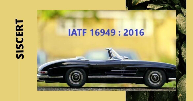 NHỮNG ĐIỀU CẦN BIẾT VỀ IATF 16949|SISCERT SẼ GIÚP BẠN HIỂU NHƯ THẾ NÀO?