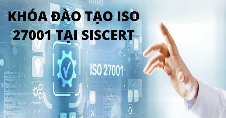 KHÓA ĐÀO TẠO ISO 27001:2013-HỆ THỐNG QUẢN LÝ AN TOÀN THÔNG TIN | SIS CERT MANG LẠI NHỮNG GÌ QUA KHÓA HỌC ISO 27001:2013?