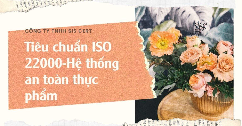 TIÊU CHUẨN ISO 22000 MỚI NHẤT – TIÊU CHUẨN ISO VỀ AN TOÀN THỰC PHẨM