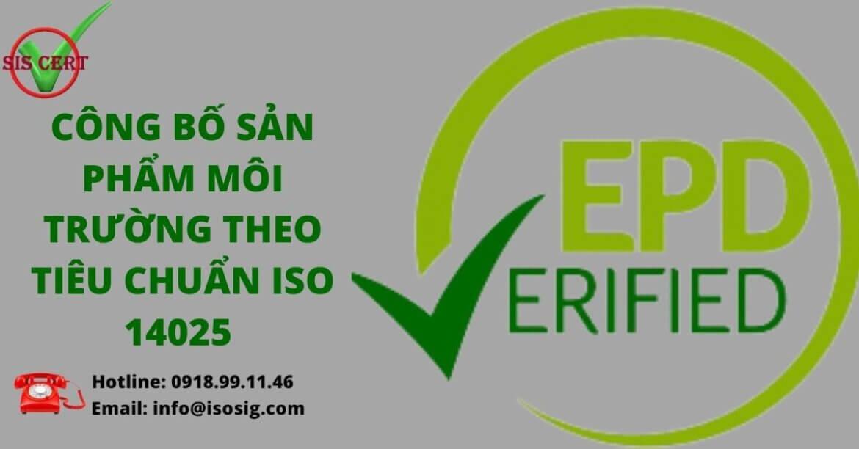TUYÊN BỐ SẢN PHẨM MÔI TRƯỜNG (EPD): NHÃN LOẠI III THEO TIÊU CHUẨN ISO 14025