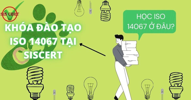 KHÓA ĐÀO TẠO GIỚI THIỆU ISO 14067:2018-SISCERT SẼ GIÚP BẠN NHƯ THẾ NÀO?