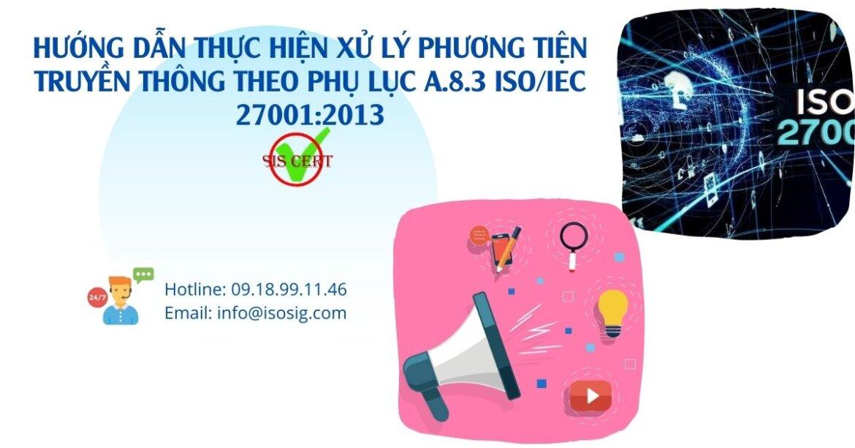 HƯỚNG DẪN THỰC HIỆN XỬ LÝ PHƯƠNG TIỆN TRUYỀN THÔNG THEO PHỤ LỤC A.8.3 ISO/IEC 27001:2013